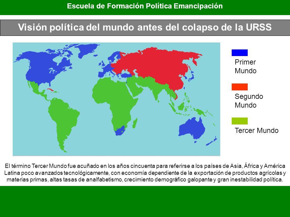 Visión política del mundo antes del colapso de la URSS Escuela de Formación Política Emancipación Primer Mundo Segundo Mundo Tercer Mundo El término T
