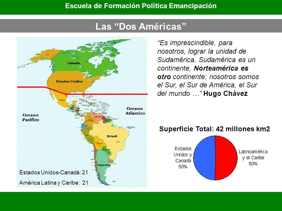 Es imprescindible, para nosotros, lograr la unidad de Sudamérica. Sudamérica es un continente, Norteamérica es otro continente; nosotros somos el Sur,
