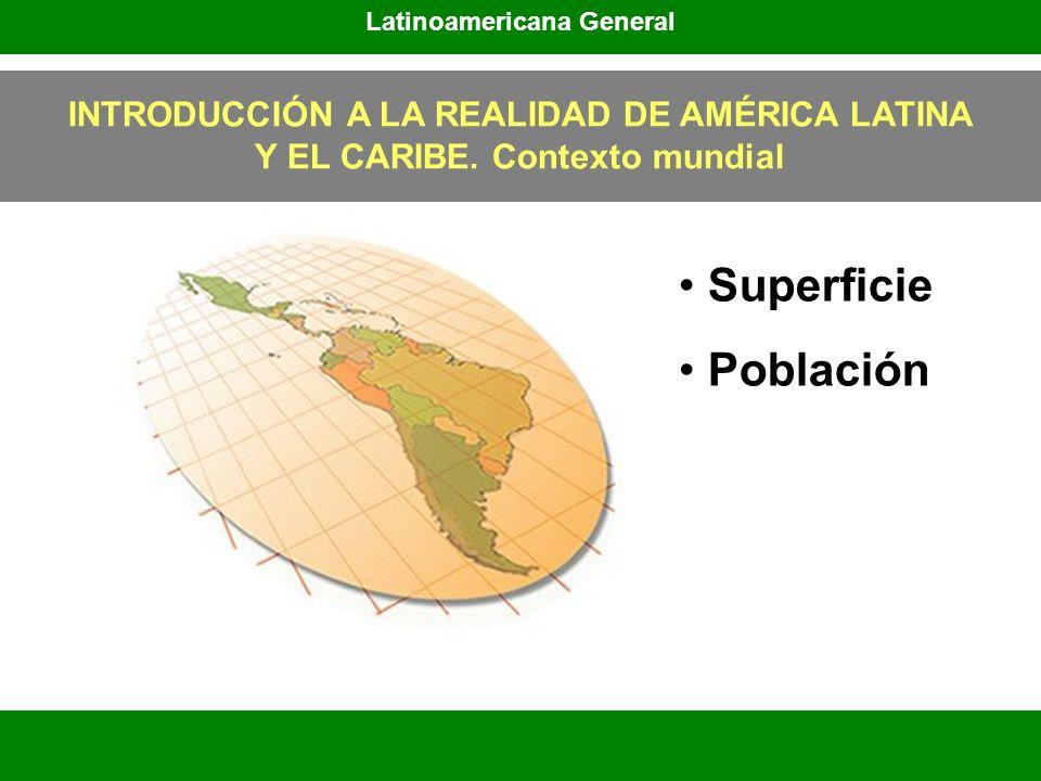 Latinoamericana General INTRODUCCIÓN A LA REALIDAD DE AMÉRICA LATINA Y EL CARIBE. Contexto mundial Superficie Población