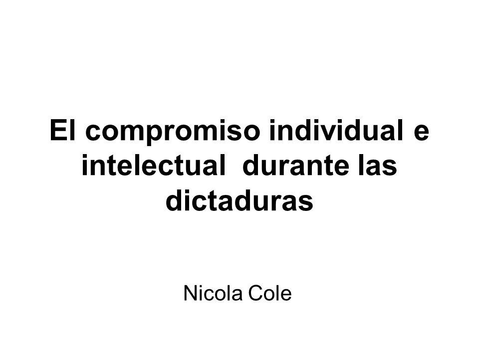 El compromiso individual e intelectual durante las dictaduras Nicola Cole