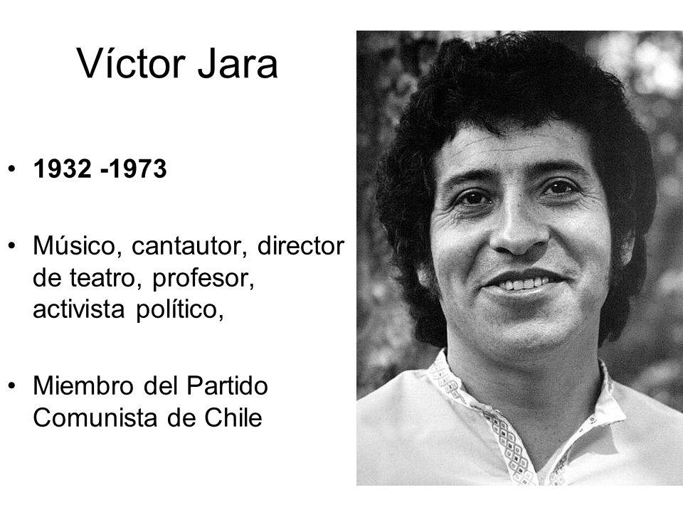 Víctor Jara 1932 -1973 Músico, cantautor, director de teatro, profesor, activista político, Miembro del Partido Comunista de Chile