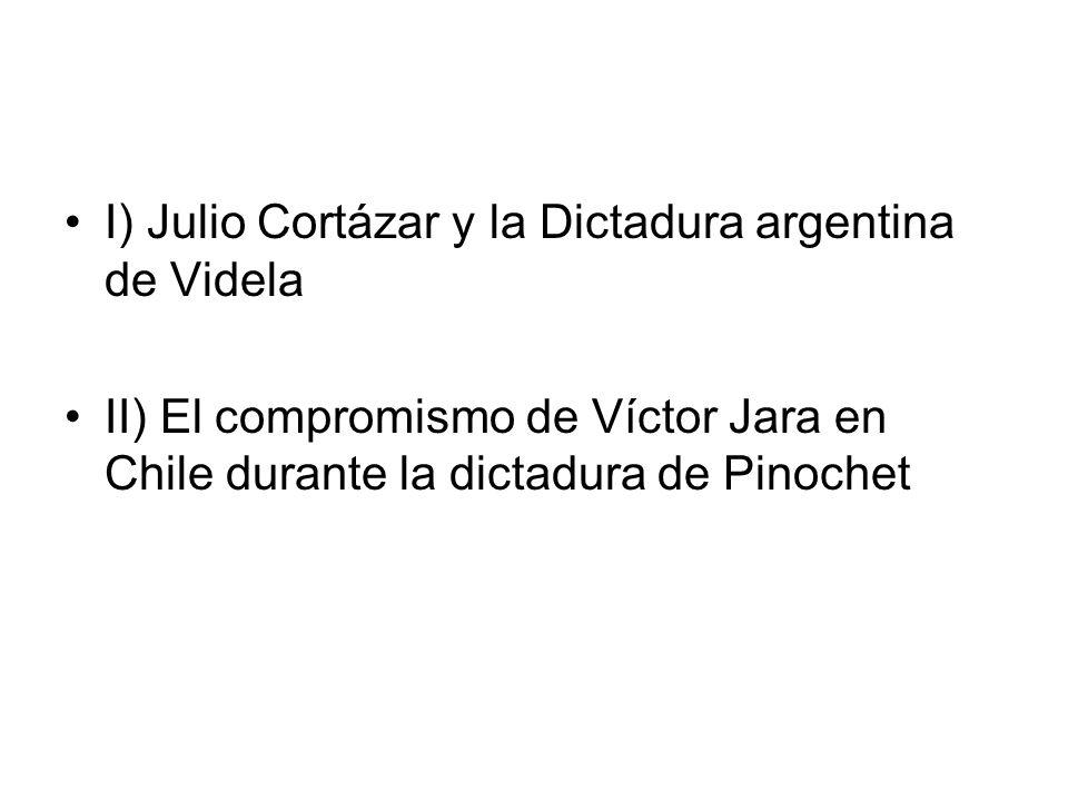 I) Julio Cortázar y la Dictadura argentina de Videla II) El compromismo de Víctor Jara en Chile durante la dictadura de Pinochet
