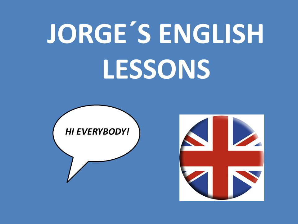 JORGE´S ENGLISH LESSONS HI EVERYBODY!