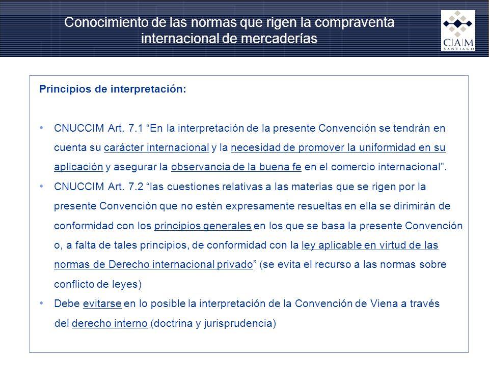 Conocimiento de las normas que rigen la compraventa internacional de mercaderías Principios de interpretación: CNUCCIM Art. 7.1 En la interpretación d