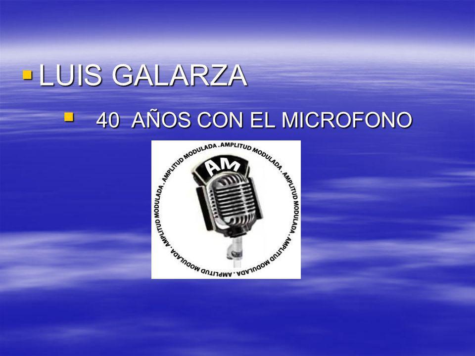 LUIS GALARZA LUIS GALARZA 40 AÑOS CON EL MICROFONO 40 AÑOS CON EL MICROFONO