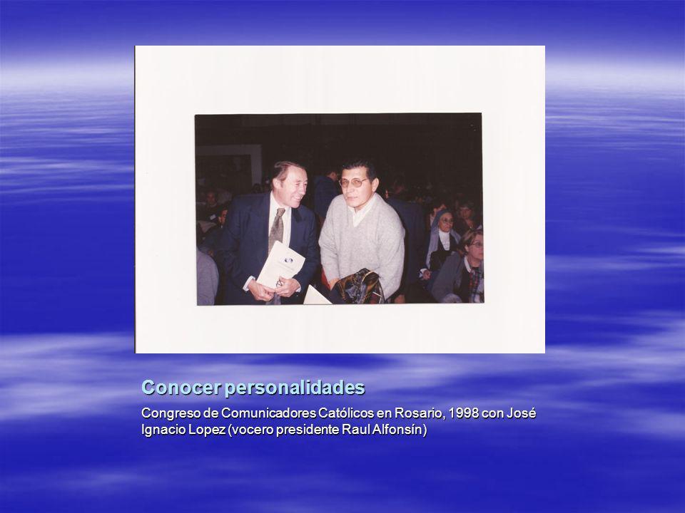 Conocer personalidades Congreso de Comunicadores Católicos en Rosario, 1998 con José Ignacio Lopez (vocero presidente Raul Alfonsín)