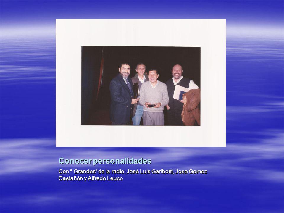 Conocer personalidades Con Grandes de la radio; José Luis Garibotti, Jose Gomez Castañón y Alfredo Leuco