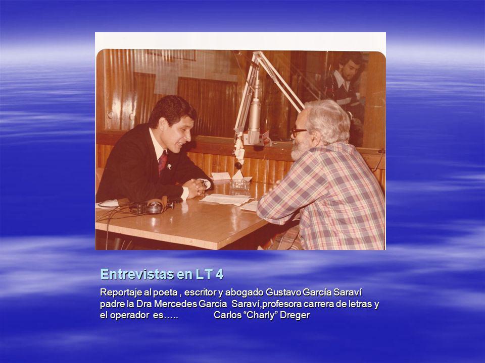 Entrevistas en LT 4 Reportaje al poeta, escritor y abogado Gustavo García Saraví padre la Dra Mercedes Garcia Saraví,profesora carrera de letras y el