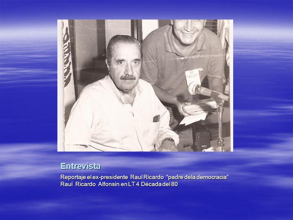 Entrevista Reportaje el ex-presidente Raul Ricardo padre dela democracia Raul Ricardo Alfonsín en LT 4 Década del 80