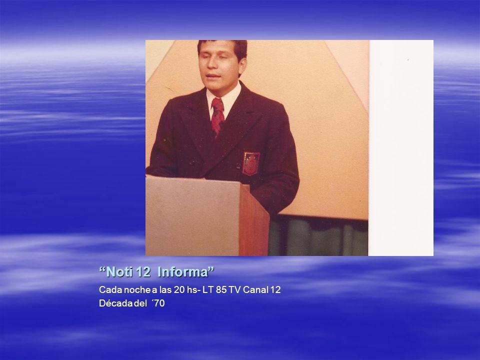 Noti 12 Informa Cada noche a las 20 hs- LT 85 TV Canal 12 Década del ´70