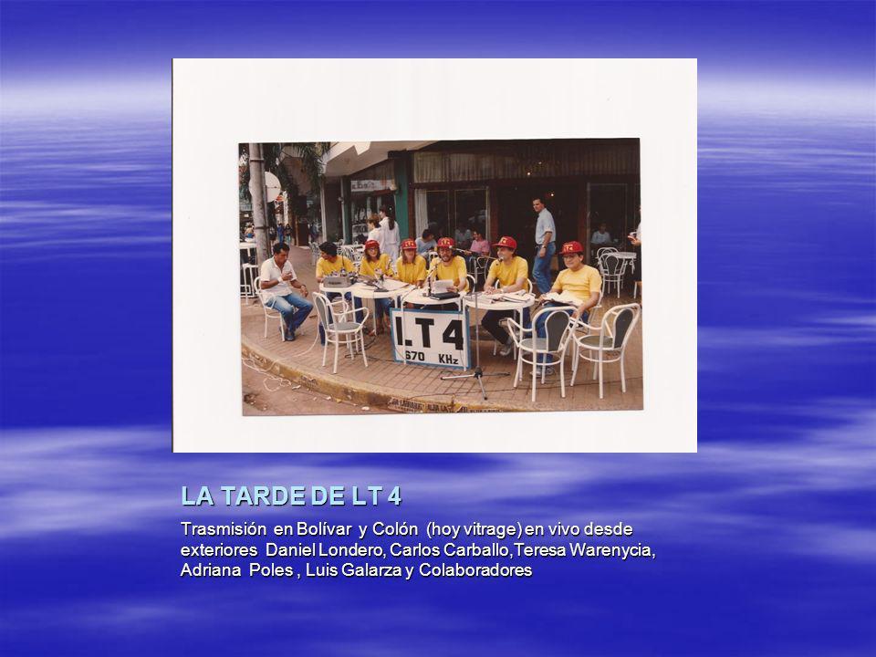 LA TARDE DE LT 4 Trasmisión en Bolívar y Colón (hoy vitrage) en vivo desde exteriores Daniel Londero, Carlos Carballo,Teresa Warenycia, Adriana Poles,
