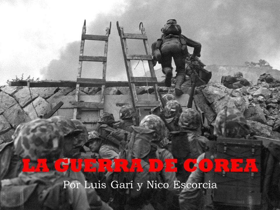 LA GUERRA DE COREA Por Luis Garí y Nico Escorcia