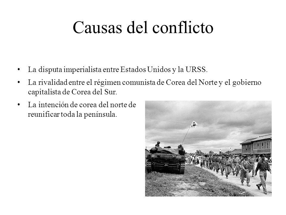Causas del conflicto La disputa imperialista entre Estados Unidos y la URSS. La rivalidad entre el régimen comunista de Corea del Norte y el gobierno