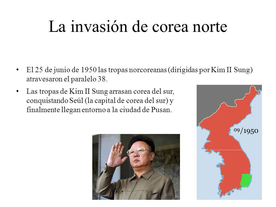La invasión de corea norte El 25 de junio de 1950 las tropas norcoreanas (dirigidas por Kim II Sung) atravesaron el paralelo 38. Las tropas de Kim II