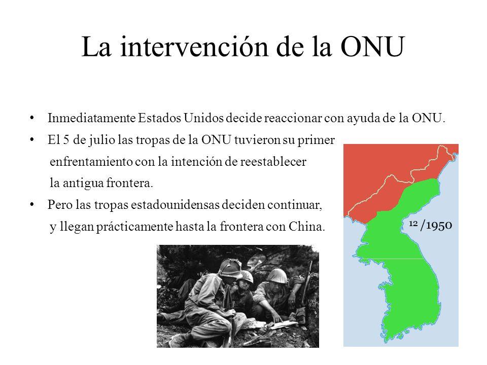 La intervención de China El 16 de octubre las tropas de China penetraron en corea con un fuerte apoyo militar por parte de la URSS e hicieron retroceder al ejercito estadounidense.