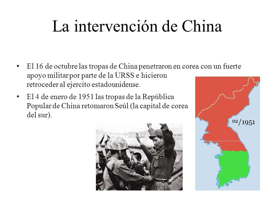 La intervención de China El 16 de octubre las tropas de China penetraron en corea con un fuerte apoyo militar por parte de la URSS e hicieron retroced