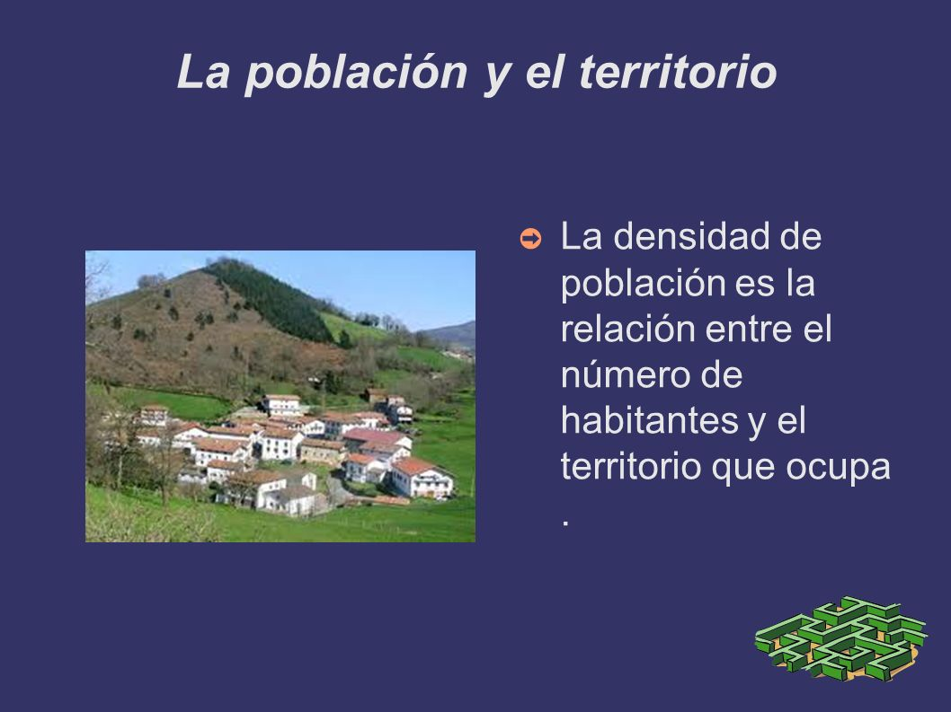 La población y el territorio La densidad de población es la relación entre el número de habitantes y el territorio que ocupa.