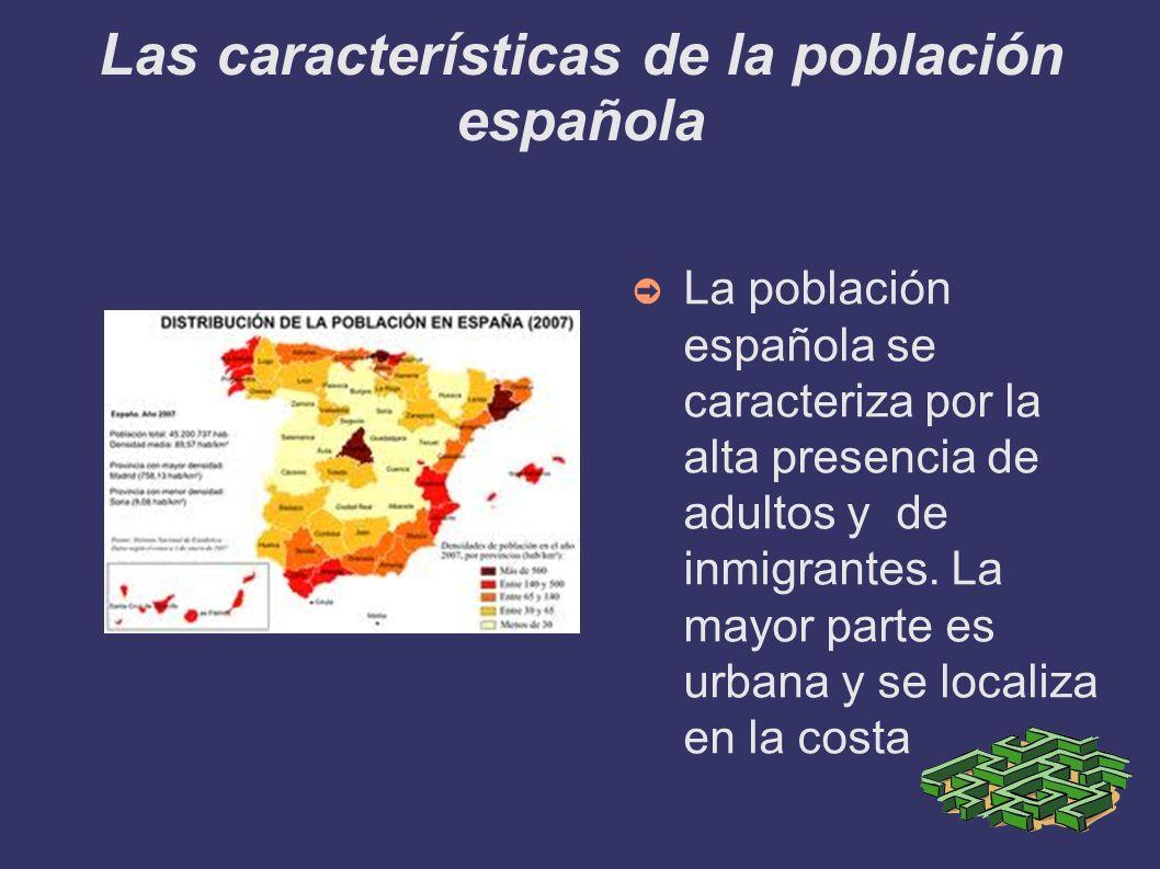 Las características de la población española La población española se caracteriza por la alta presencia de adultos y de inmigrantes. La mayor parte es