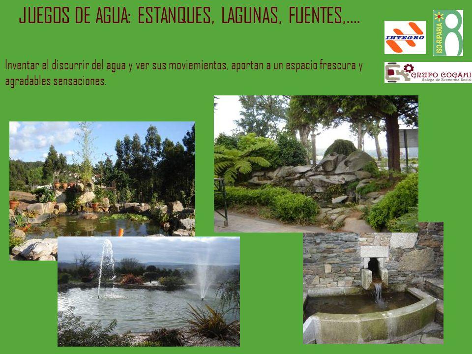 JUEGOS DE AGUA: ESTANQUES, LAGUNAS, FUENTES,…. Inventar el discurrir del agua y ver sus moviemientos, aportan a un espacio frescura y agradables sensa