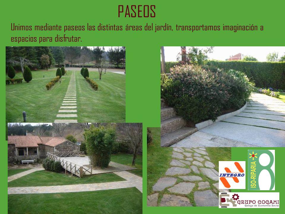 PASEOS Unimos mediante paseos las distintas áreas del jardín, transportamos imaginación a espacios para disfrutar.