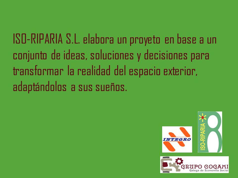 ISO-RIPARIA S.L. elabora un proyeto en base a un conjunto de ideas, soluciones y decisiones para transformar la realidad del espacio exterior, adaptán