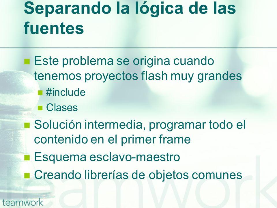 Separando la lógica de las fuentes Este problema se origina cuando tenemos proyectos flash muy grandes #include Clases Solución intermedia, programar