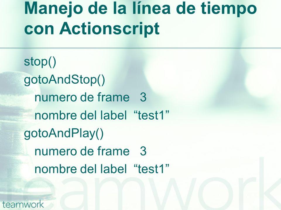 Manejo de la línea de tiempo con Actionscript stop() gotoAndStop() numero de frame 3 nombre del label test1 gotoAndPlay() numero de frame 3 nombre del