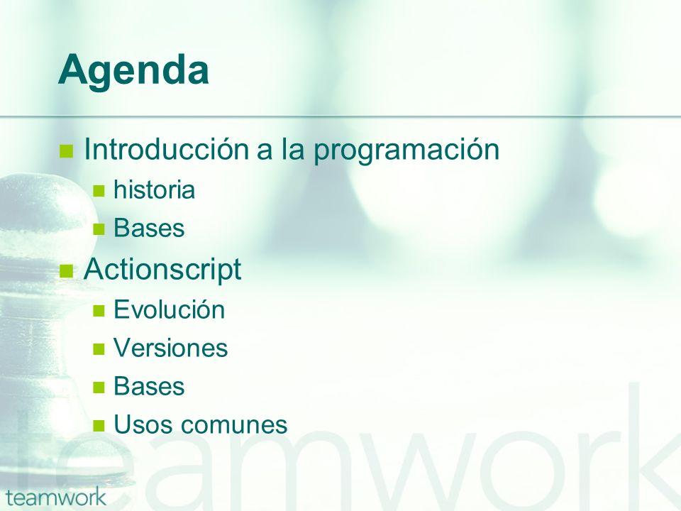 Agenda Introducción a la programación historia Bases Actionscript Evolución Versiones Bases Usos comunes