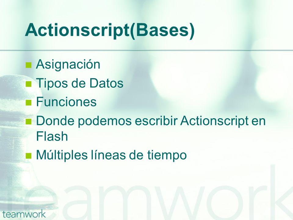 Actionscript(Bases) Asignación Tipos de Datos Funciones Donde podemos escribir Actionscript en Flash Múltiples líneas de tiempo
