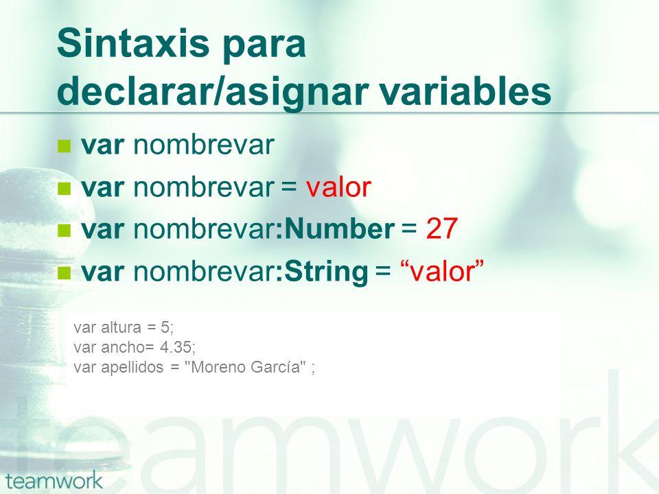 Sintaxis para declarar/asignar variables var nombrevar var nombrevar = valor var nombrevar:Number = 27 var nombrevar:String = valor var altura = 5; va