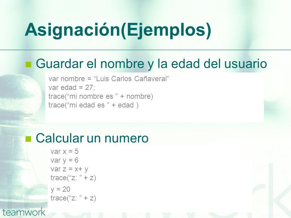 Asignación(Ejemplos) Guardar el nombre y la edad del usuario Calcular un numero var nombre = Luis Carlos Cañaveral var edad = 27; trace(mi nombre es +