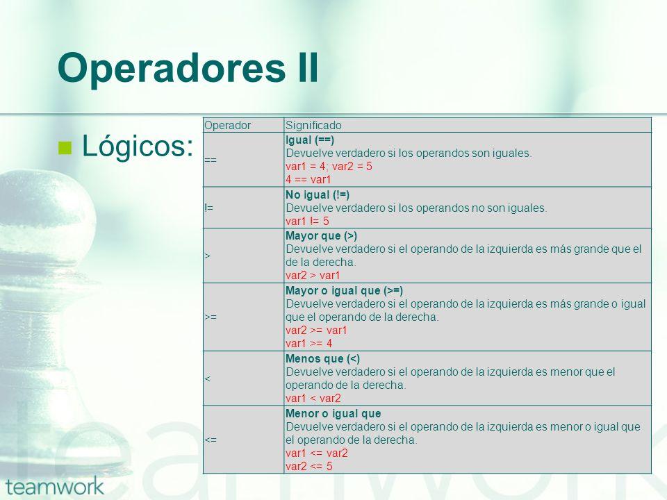 Operadores II Lógicos: OperadorSignificado == Igual (==) Devuelve verdadero si los operandos son iguales. var1 = 4; var2 = 5 4 == var1 != No igual (!=