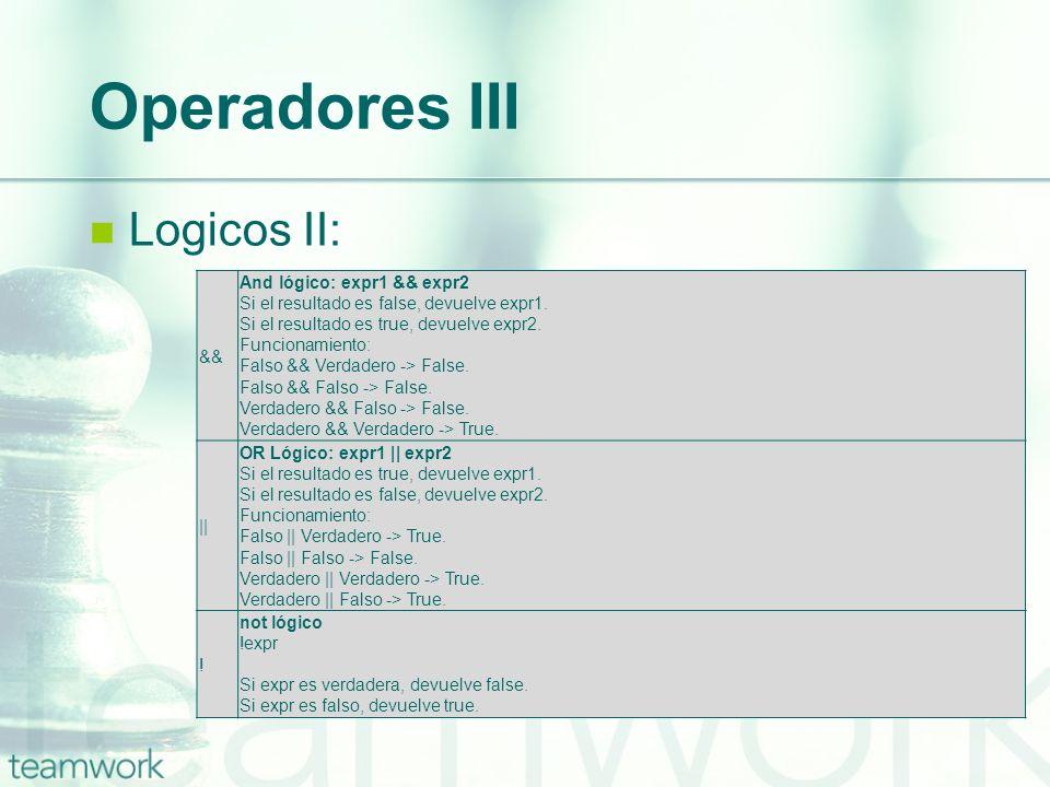 Operadores III Logicos II: && And lógico: expr1 && expr2 Si el resultado es false, devuelve expr1. Si el resultado es true, devuelve expr2. Funcionami