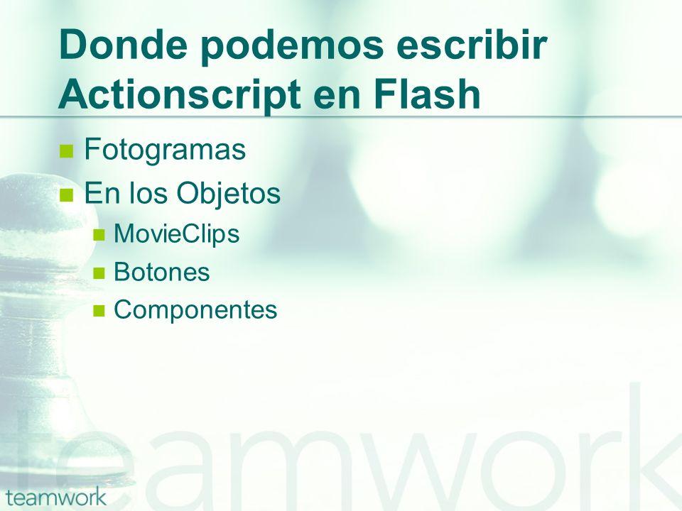 Donde podemos escribir Actionscript en Flash Fotogramas En los Objetos MovieClips Botones Componentes