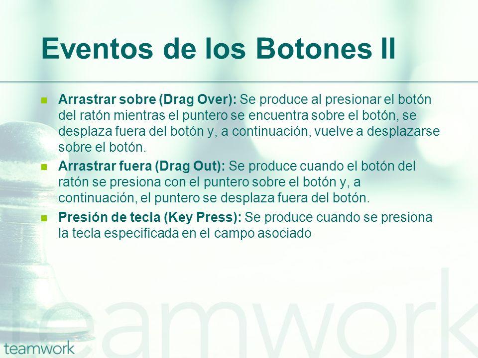 Eventos de los Botones II Arrastrar sobre (Drag Over): Se produce al presionar el botón del ratón mientras el puntero se encuentra sobre el botón, se