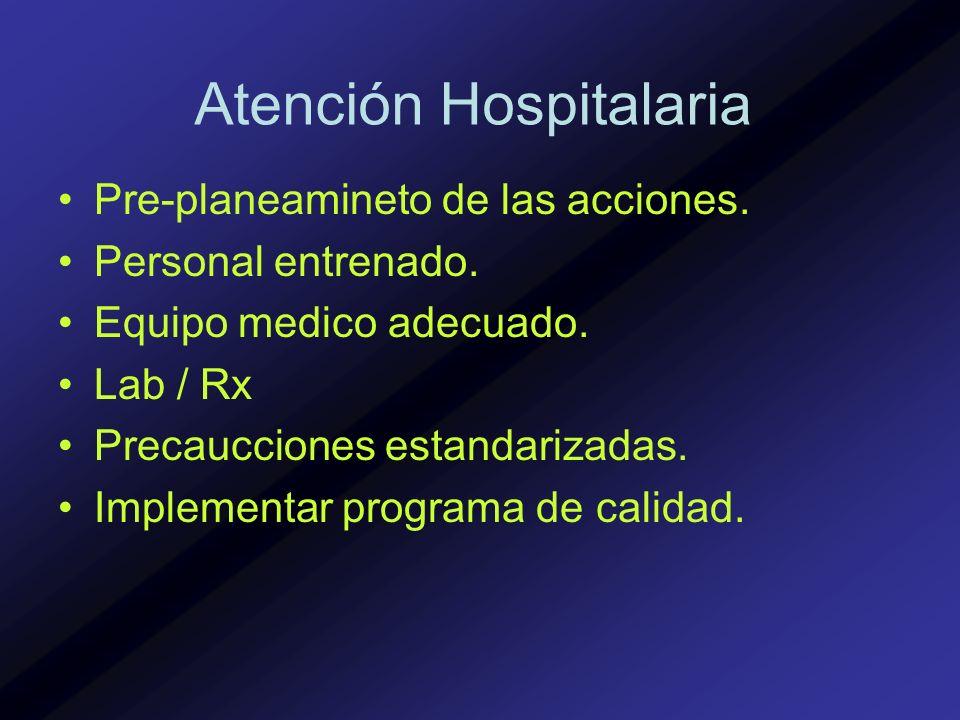 Atención Hospitalaria Pre-planeamineto de las acciones. Personal entrenado. Equipo medico adecuado. Lab / Rx Precaucciones estandarizadas. Implementar