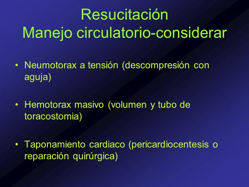 Resucitación Manejo circulatorio-considerar Neumotorax a tensión (descompresión con aguja) Hemotorax masivo (volumen y tubo de toracostomia) Taponamie