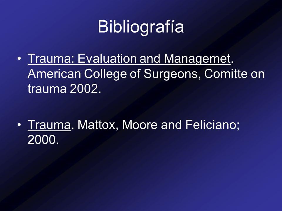 Bibliografía Trauma: Evaluation and Managemet. American College of Surgeons, Comitte on trauma 2002. Trauma. Mattox, Moore and Feliciano; 2000.