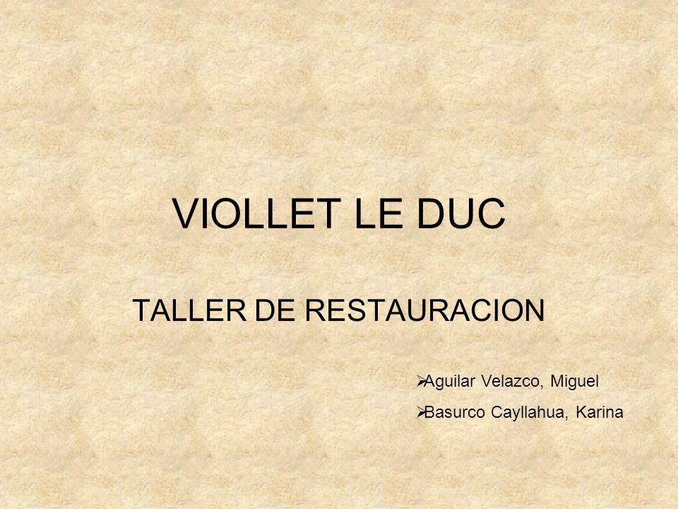 VIOLLET LE DUC TALLER DE RESTAURACION Aguilar Velazco, Miguel Basurco Cayllahua, Karina