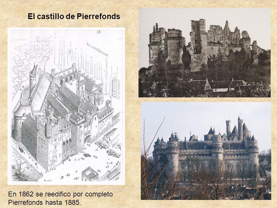 El castillo de Pierrefonds En 1862 se reedifico por completo Pierrefonds hasta 1885.