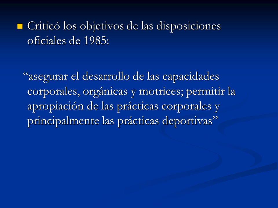 Criticó los objetivos de las disposiciones oficiales de 1985: Criticó los objetivos de las disposiciones oficiales de 1985: asegurar el desarrollo de