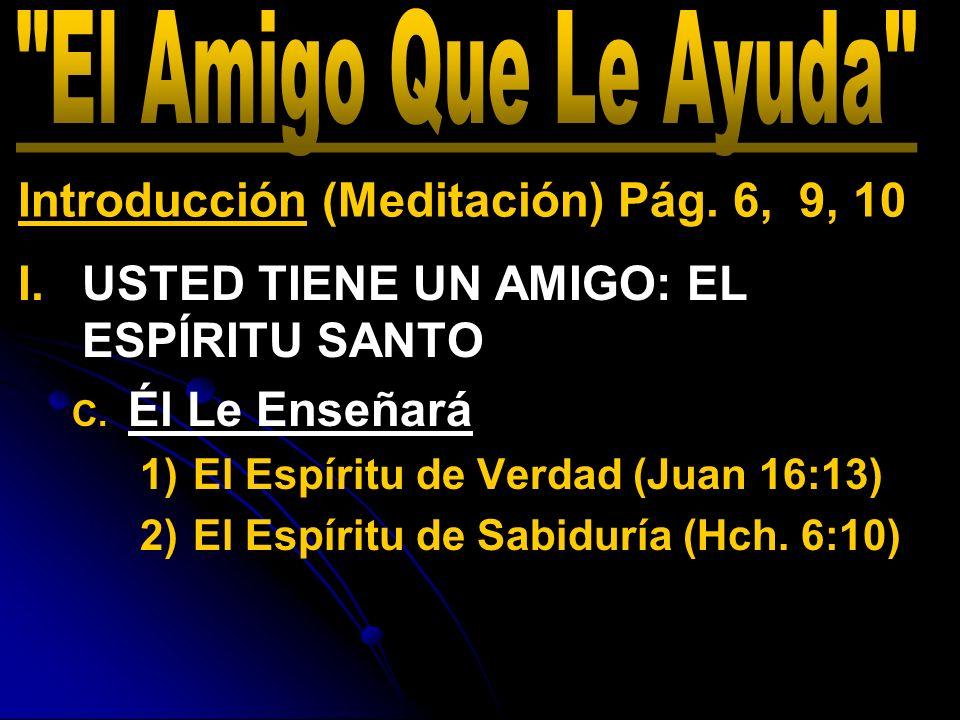 I. I.USTED TIENE UN AMIGO: EL ESPÍRITU SANTO C. C. Él Le Enseñará 1) 1)El Espíritu de Verdad (Juan 16:13) 2) 2)El Espíritu de Sabiduría (Hch. 6:10) In