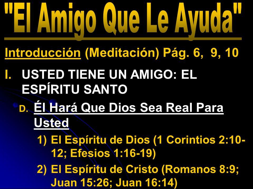 I. I.USTED TIENE UN AMIGO: EL ESPÍRITU SANTO D. D. Él Hará Que Dios Sea Real Para Usted 1) 1)El Espíritu de Dios (1 Corintios 2:10- 12; Efesios 1:16-1