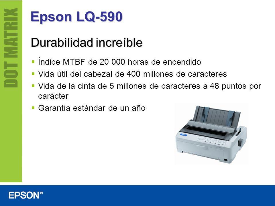 Epson LQ-590 Durabilidad increíble Índice MTBF de 20 000 horas de encendido Vida útil del cabezal de 400 millones de caracteres Vida de la cinta de 5