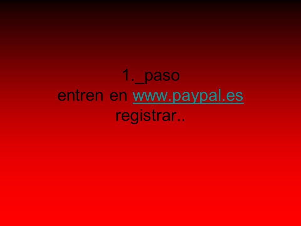 1._paso entren en www.paypal.es registrar..www.paypal.es