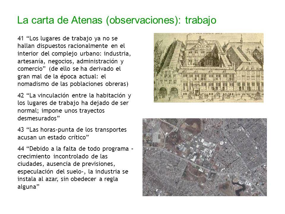La carta de Atenas (observaciones): trabajo 41 Los lugares de trabajo ya no se hallan dispuestos racionalmente en el interior del complejo urbano: ind