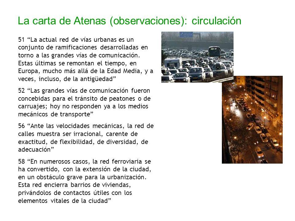 La carta de Atenas (observaciones): circulación 51 La actual red de vías urbanas es un conjunto de ramificaciones desarrolladas en torno a las grandes