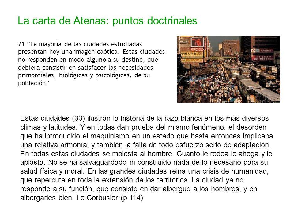 La carta de Atenas: puntos doctrinales 71 La mayoría de las ciudades estudiadas presentan hoy una imagen caótica. Estas ciudades no responden en modo