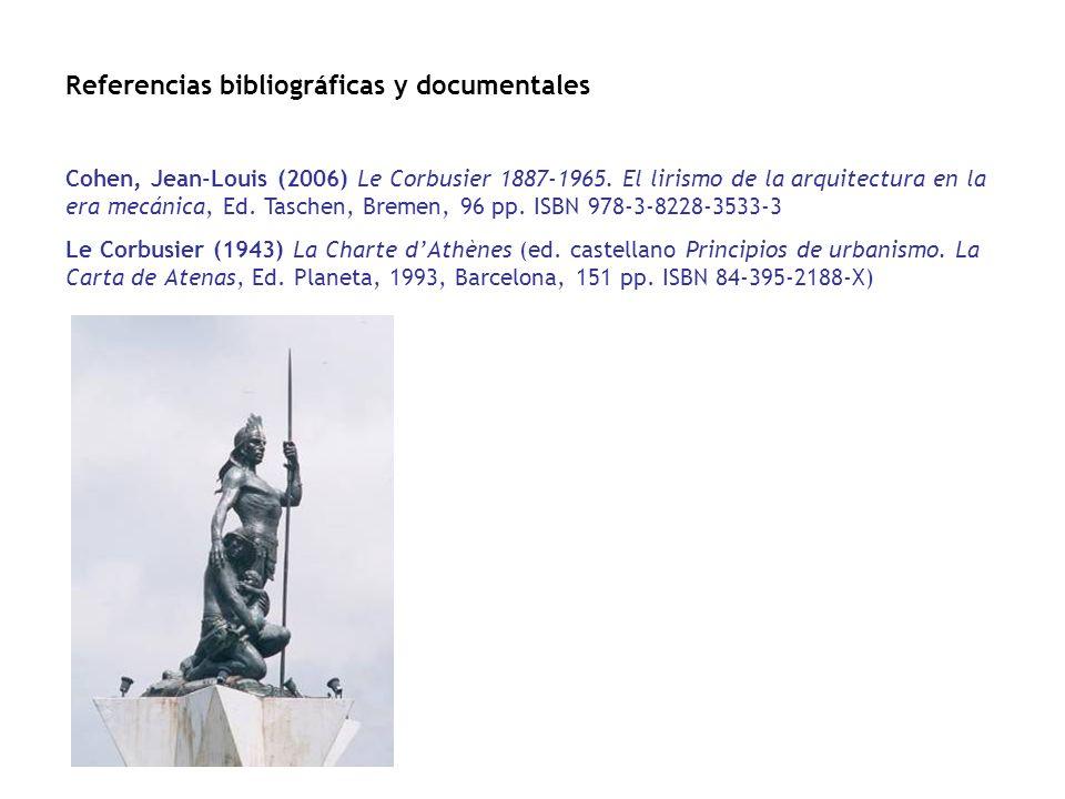 Referencias bibliográficas y documentales Cohen, Jean-Louis (2006) Le Corbusier 1887-1965. El lirismo de la arquitectura en la era mecánica, Ed. Tasch