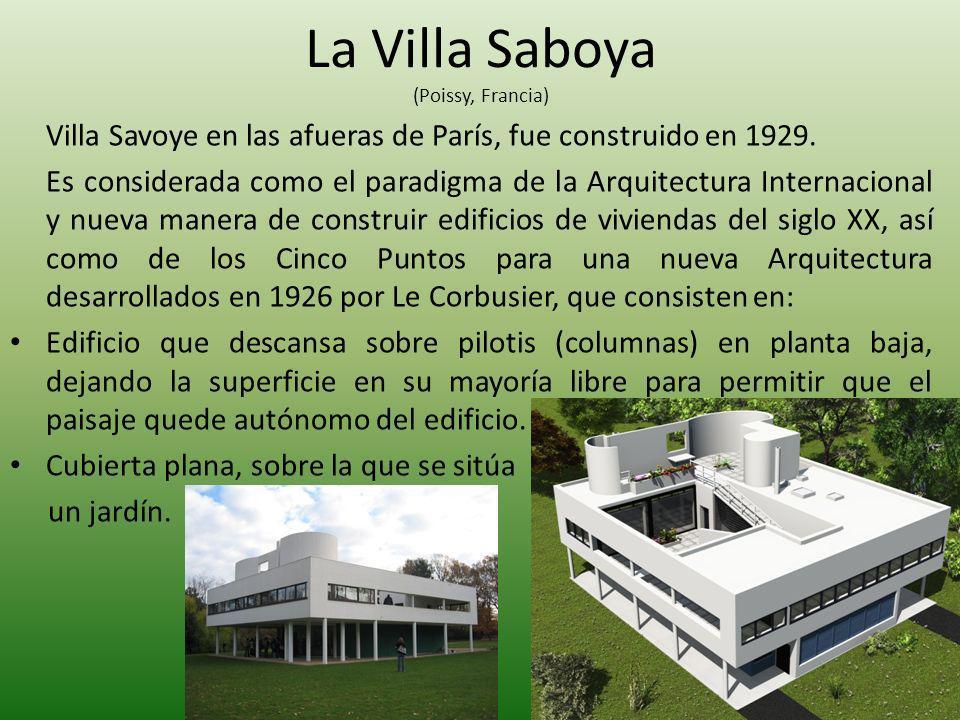 La Villa Saboya (Poissy, Francia) Villa Savoye en las afueras de París, fue construido en 1929. Es considerada como el paradigma de la Arquitectura In